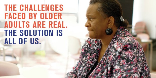 The challenges faced by older adults are real. The solution is all of us.